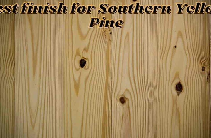 Best Finish For Southern Yellow Pine (Mystery Debunked)